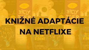 Prečítajte si knihy, ktorých adaptácie sa chystajú na Netflix tento rok